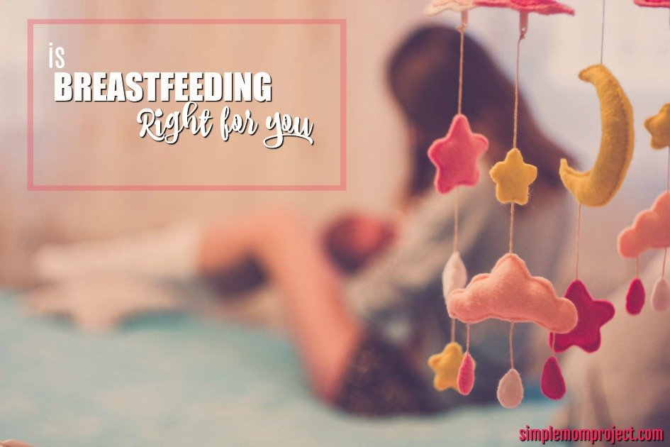How to Decide if Breastfeeding is Right for YOU. Pros and Yes, Cons…